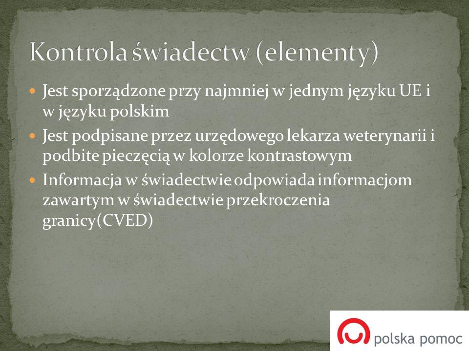 Jest sporządzone przy najmniej w jednym języku UE i w języku polskim Jest podpisane przez urzędowego lekarza weterynarii i podbite pieczęcią w kolorze