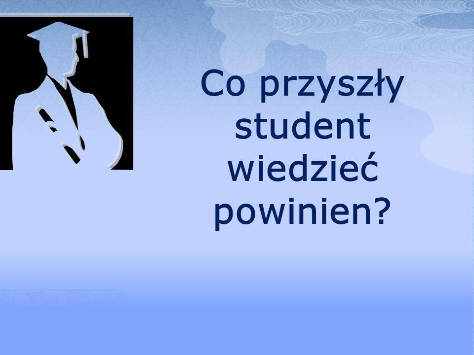 Co przyszły student wiedzieć powinien?