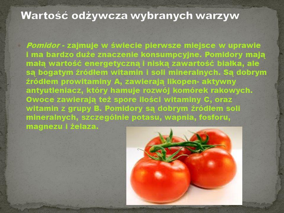 Pomidor - zajmuje w świecie pierwsze miejsce w uprawie i ma bardzo duże znaczenie konsumpcyjne. Pomidory mają małą wartość energetyczną i niską zawart