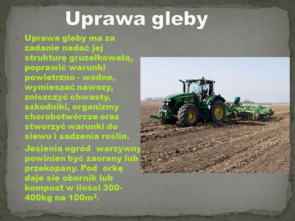 Uprawa gleby ma za zadanie nadać jej strukturę gruzełkowatą, poprawić warunki powietrzno - wodne, wymieszać nawozy, zniszczyć chwasty, szkodniki, orga