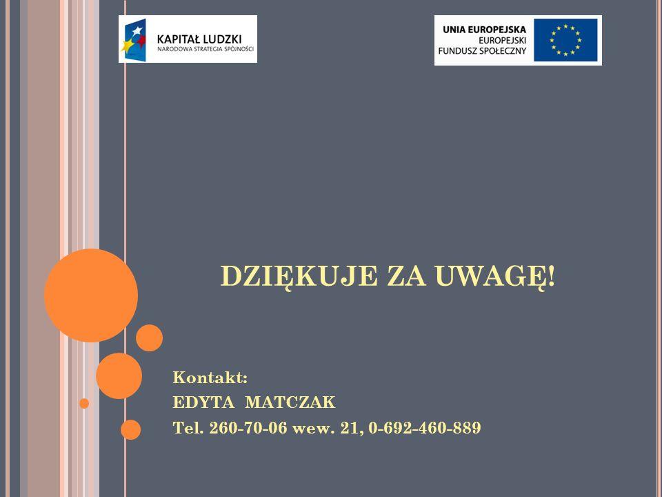 DZIĘKUJE ZA UWAGĘ! Kontakt: EDYTA MATCZAK Tel. 260-70-06 wew. 21, 0-692-460-889