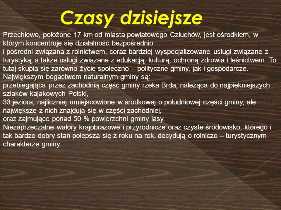Czasy dzisiejsze Przechlewo, położone 17 km od miasta powiatowego Człuchów, jest ośrodkiem, w którym koncentruje się działalność bezpośrednio i pośred