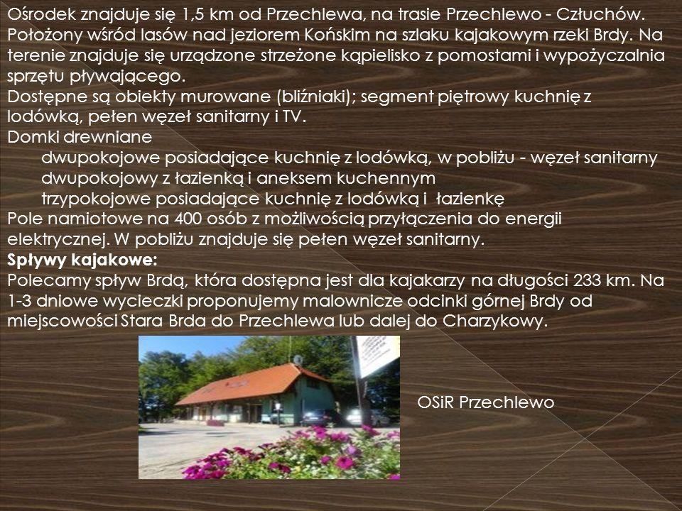 Ośrodek znajduje się 1,5 km od Przechlewa, na trasie Przechlewo - Człuchów. Położony wśród lasów nad jeziorem Końskim na szlaku kajakowym rzeki Brdy.