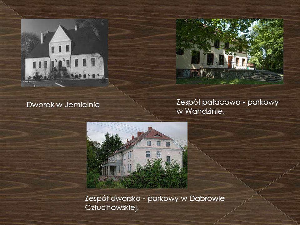 Dworek w Jemielnie Zespół dworsko - parkowy w Dąbrowie Człuchowskiej. Zespół pałacowo - parkowy w Wandzinie.