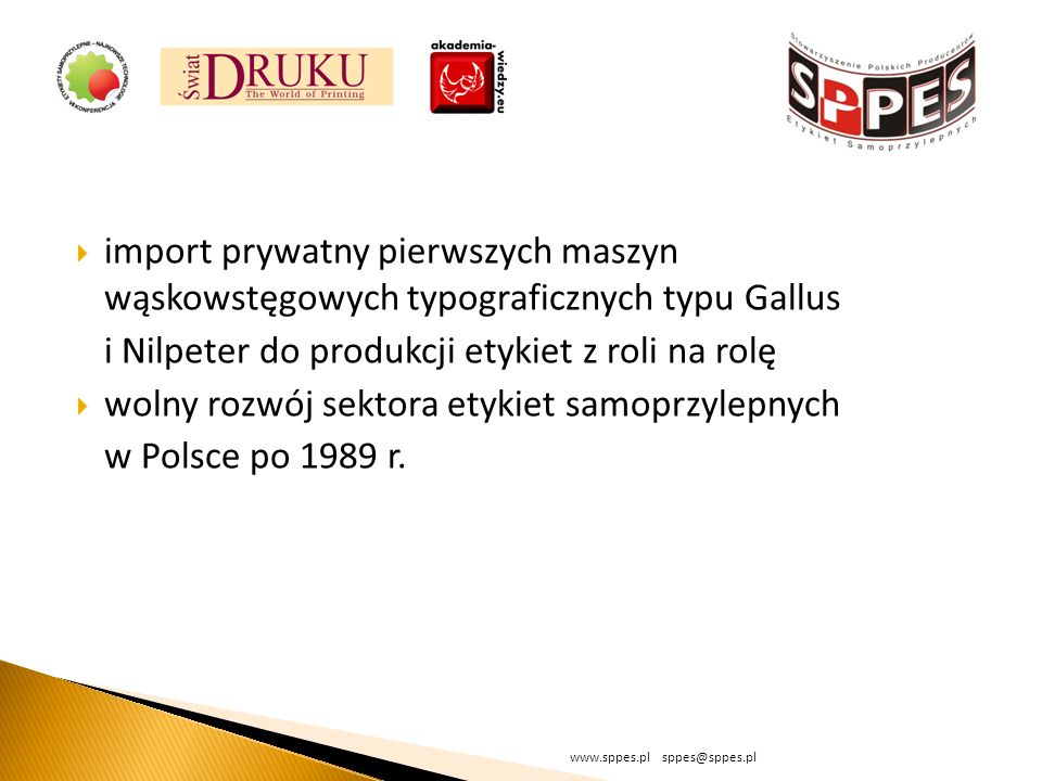 import prywatny pierwszych maszyn wąskowstęgowych typograficznych typu Gallus i Nilpeter do produkcji etykiet z roli na rolę wolny rozwój sektora etykiet samoprzylepnych w Polsce po 1989 r.