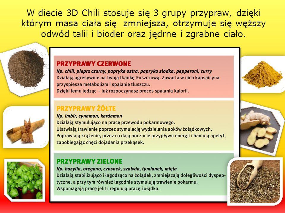 W diecie 3D Chili stosuje się 3 grupy przypraw, dzięki którym masa ciała się zmniejsza, otrzymuje się węższy odwód talii i bioder oraz jędrne i zgrabn