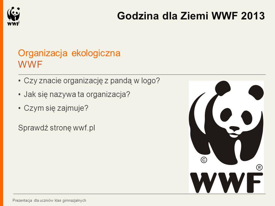 Organizacja ekologiczna WWF Czy znacie organizację z pandą w logo? Jak się nazywa ta organizacja? Czym się zajmuje? Sprawdź stronę wwf.pl Godzina dla