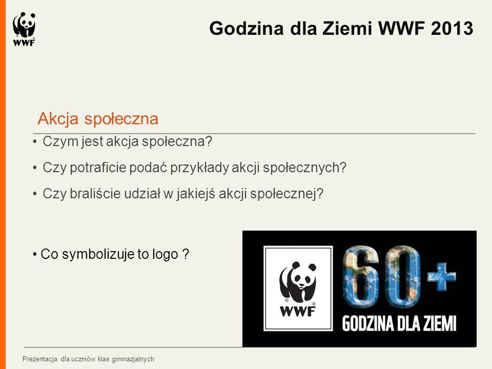 O Godzinie dla Ziemi WWF Godzina dla Ziemi WWF to największa na świecie ekologiczna akcja społeczna Akcja odbywa się co roku w marcu, w tym roku 23 marca Sprawdź godzinadlaziemi.pl Uczestnicy akcji wyłączają światło w domu na 1 godzinę.