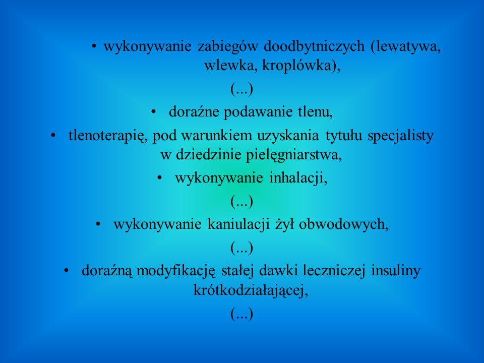 wykonywanie zabiegów doodbytniczych (lewatywa, wlewka, kroplówka), (...) doraźne podawanie tlenu, tlenoterapię, pod warunkiem uzyskania tytułu specjal