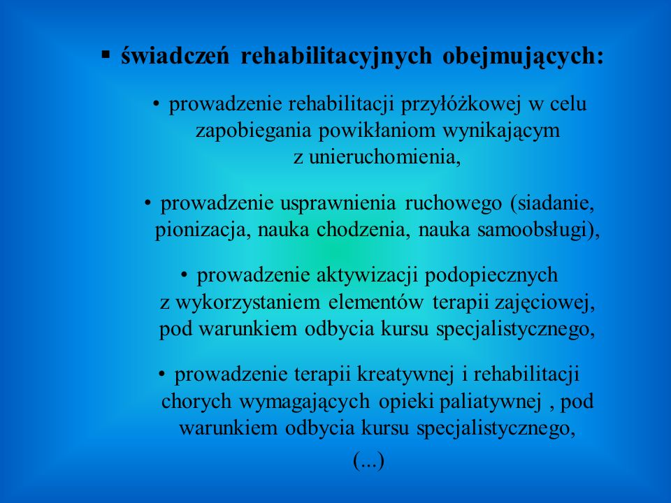 świadczeń rehabilitacyjnych obejmujących: prowadzenie rehabilitacji przyłóżkowej w celu zapobiegania powikłaniom wynikającym z unieruchomienia, prowad