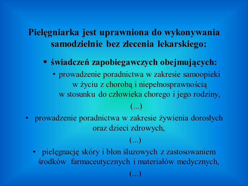 Pielęgniarka jest uprawniona do wykonywania samodzielnie bez zlecenia lekarskiego: świadczeń zapobiegawczych obejmujących: prowadzenie poradnictwa w z