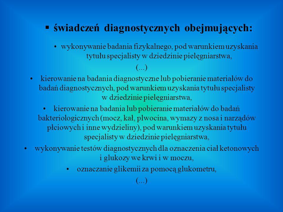 świadczeń diagnostycznych obejmujących: wykonywanie badania fizykalnego, pod warunkiem uzyskania tytułu specjalisty w dziedzinie pielęgniarstwa, (...)