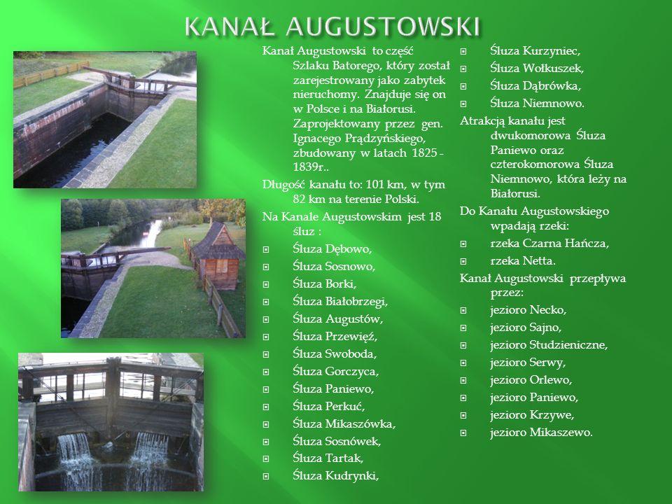 Kanał Augustowski to część Szlaku Batorego, który został zarejestrowany jako zabytek nieruchomy. Znajduje się on w Polsce i na Białorusi. Zaprojektowa