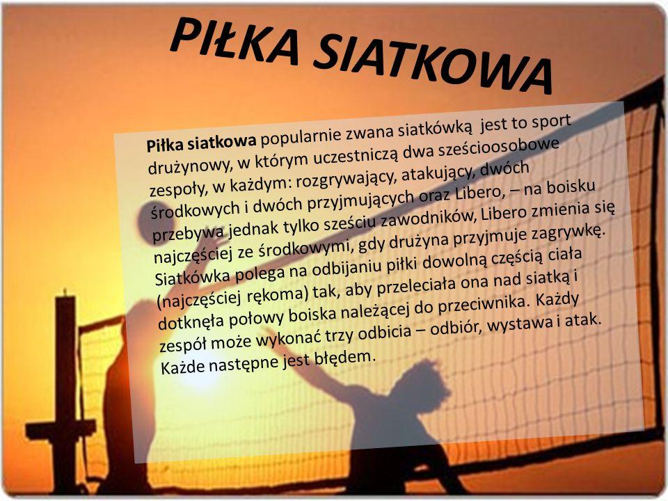 PIŁKA SIATKOWA Piłka siatkowa popularnie zwana siatkówką jest to sport drużynowy, w którym uczestniczą dwa sześcioosobowe zespoły, w każdym: rozgrywaj