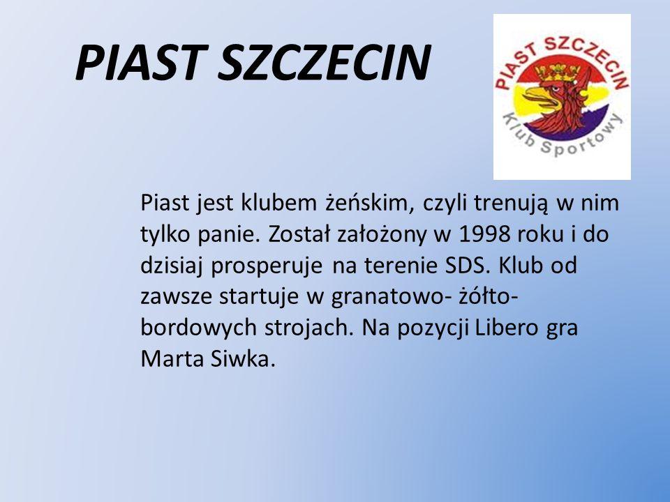 PIAST SZCZECIN Piast jest klubem żeńskim, czyli trenują w nim tylko panie. Został założony w 1998 roku i do dzisiaj prosperuje na terenie SDS. Klub od