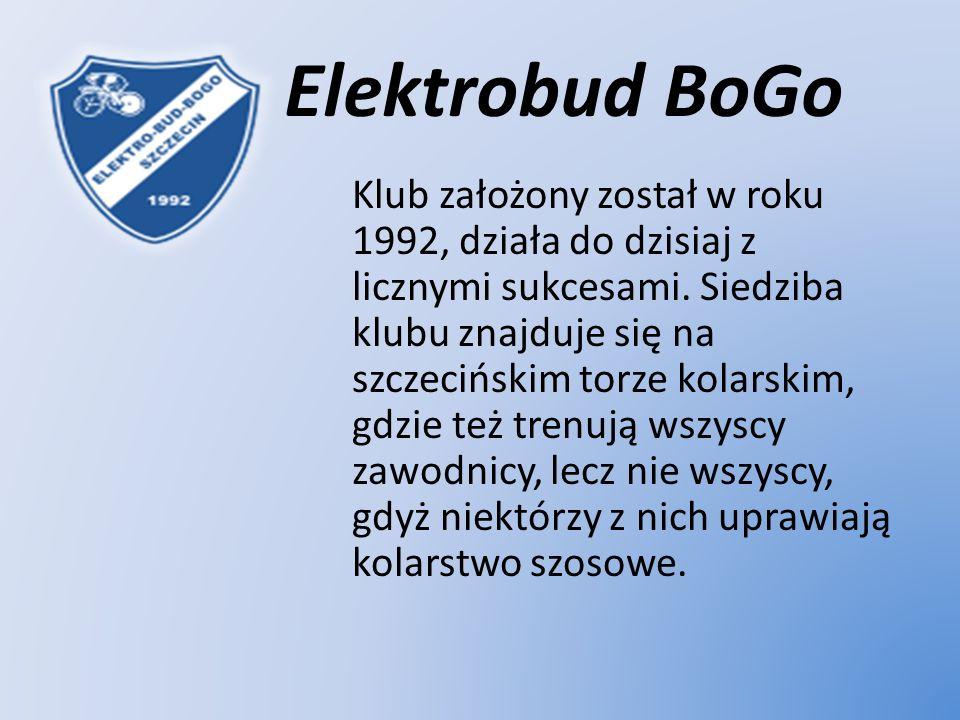 Elektrobud BoGo Klub założony został w roku 1992, działa do dzisiaj z licznymi sukcesami. Siedziba klubu znajduje się na szczecińskim torze kolarskim,