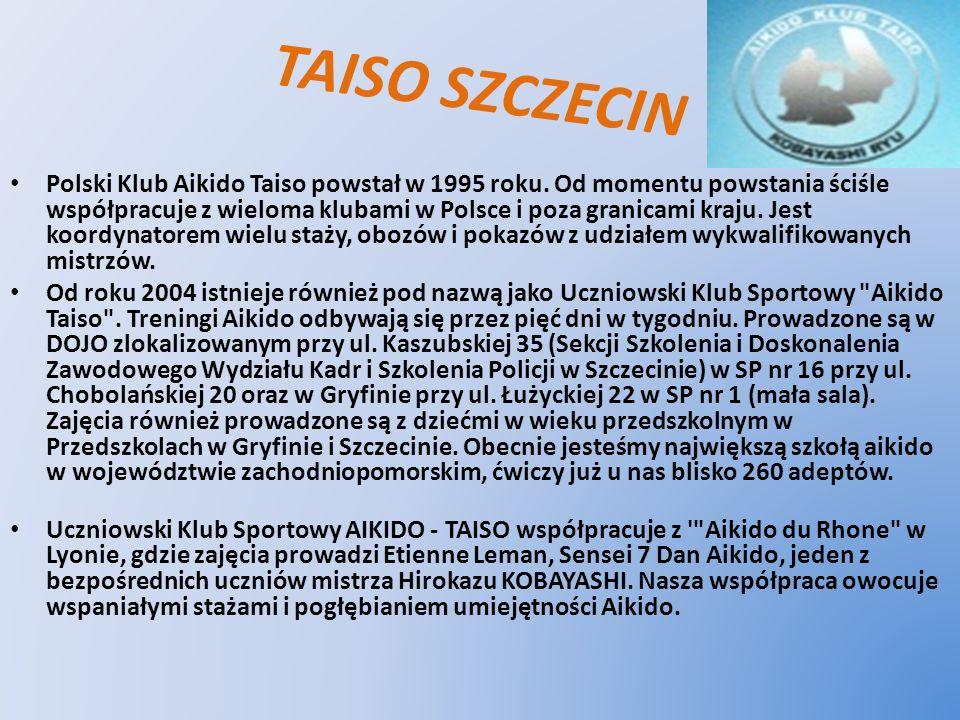TAISO SZCZECIN Polski Klub Aikido Taiso powstał w 1995 roku. Od momentu powstania ściśle współpracuje z wieloma klubami w Polsce i poza granicami kraj
