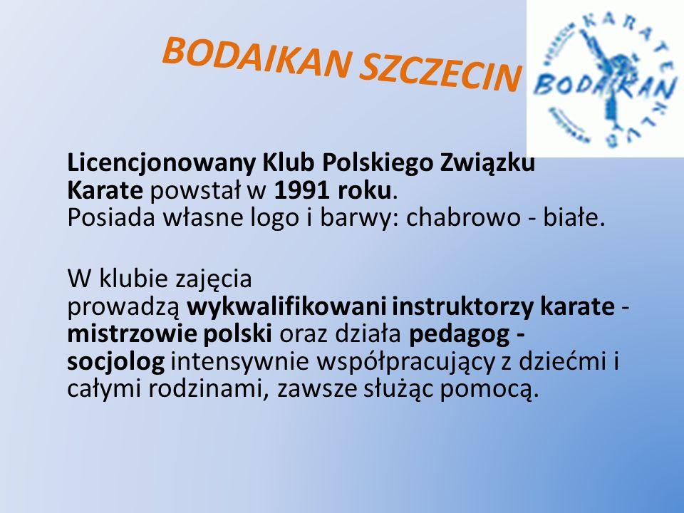 BODAIKAN SZCZECIN Licencjonowany Klub Polskiego Związku Karate powstał w 1991 roku. Posiada własne logo i barwy: chabrowo - białe. W klubie zajęcia pr