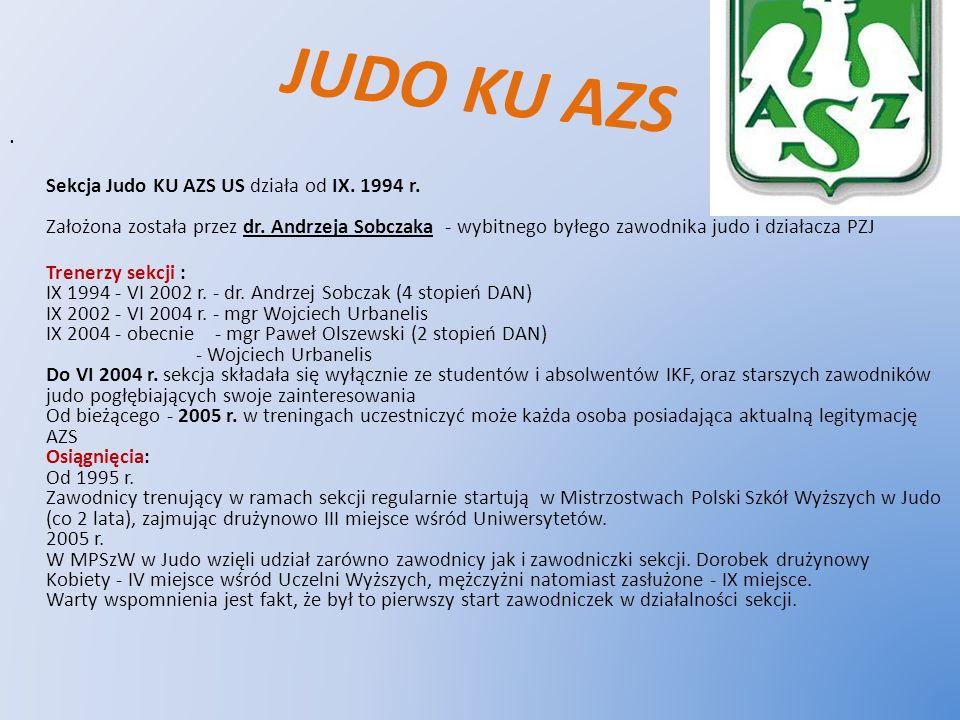 JUDO KU AZS Sekcja Judo KU AZS US działa od IX. 1994 r. Założona została przez dr. Andrzeja Sobczaka - wybitnego byłego zawodnika judo i działacza PZJ