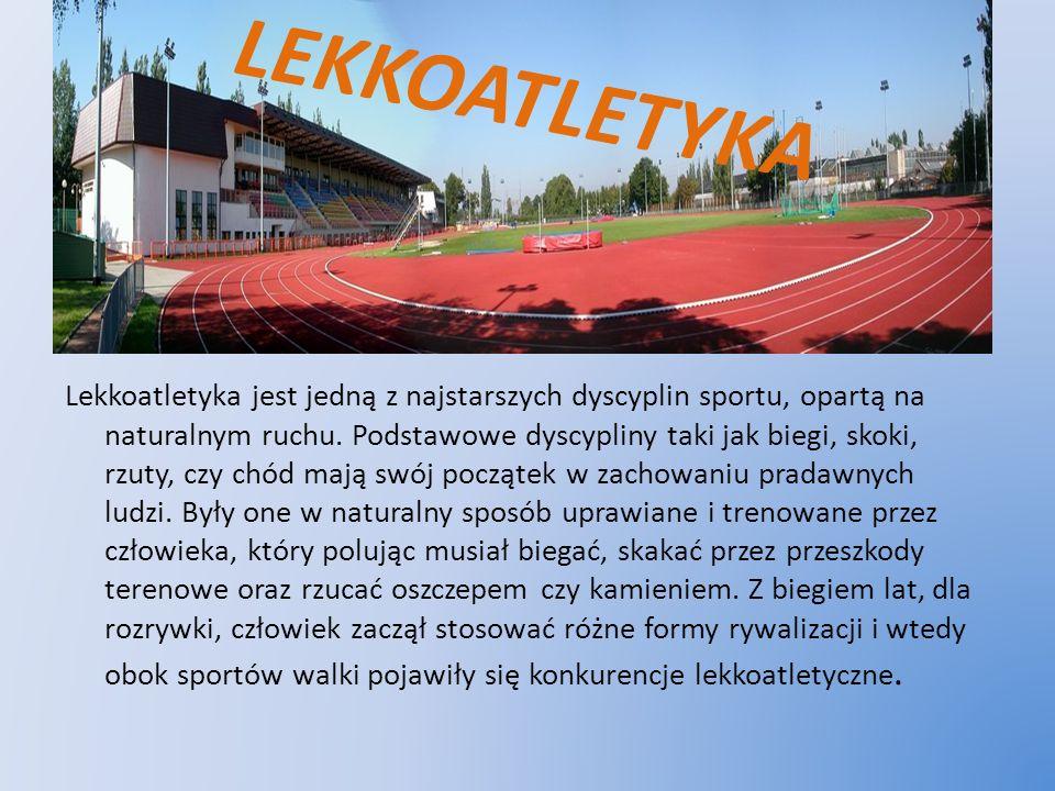 LEKKOATLETYKA Lekkoatletyka jest jedną z najstarszych dyscyplin sportu, opartą na naturalnym ruchu. Podstawowe dyscypliny taki jak biegi, skoki, rzuty