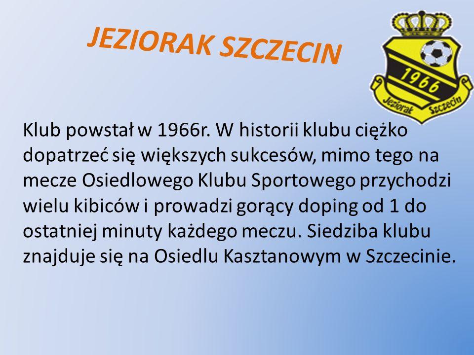 JEZIORAK SZCZECIN Klub powstał w 1966r. W historii klubu ciężko dopatrzeć się większych sukcesów, mimo tego na mecze Osiedlowego Klubu Sportowego przy