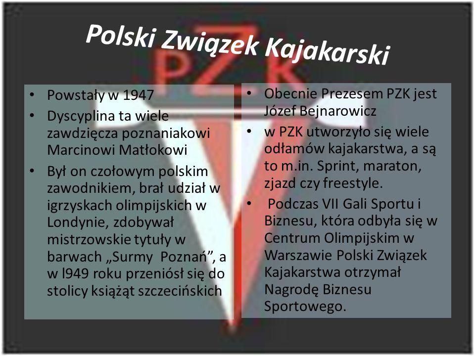 Polski Związek Kajakarski Powstały w 1947 Dyscyplina ta wiele zawdzięcza poznaniakowi Marcinowi Matłokowi Był on czołowym polskim zawodnikiem, brał ud