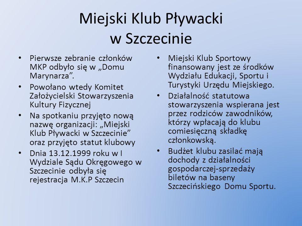 Miejski Klub Pływacki w Szczecinie Pierwsze zebranie członków MKP odbyło się w Domu Marynarza. Powołano wtedy Komitet Założycielski Stowarzyszenia Kul