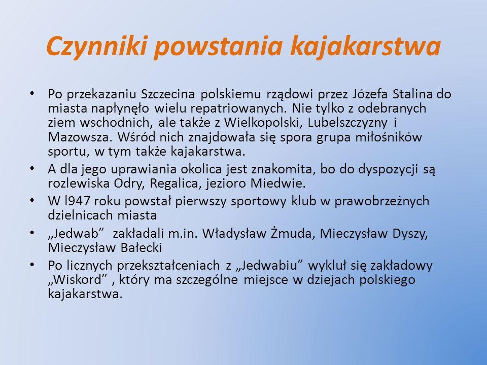 Czynniki powstania kajakarstwa Po przekazaniu Szczecina polskiemu rządowi przez Józefa Stalina do miasta napłynęło wielu repatriowanych. Nie tylko z o