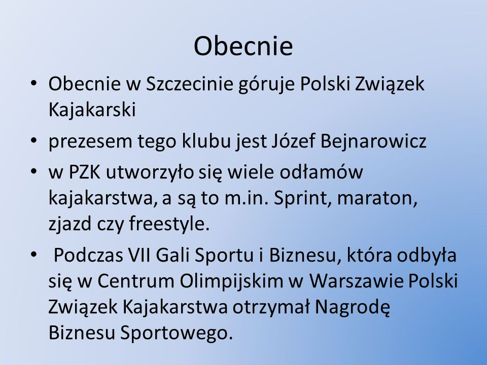 Obecnie Obecnie w Szczecinie góruje Polski Związek Kajakarski prezesem tego klubu jest Józef Bejnarowicz w PZK utworzyło się wiele odłamów kajakarstwa