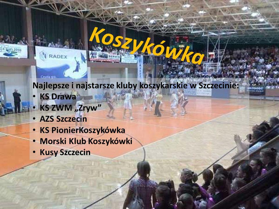 Koszykówka Najlepsze i najstarsze kluby koszykarskie w Szczecinie: KS Drawa KS ZWM Zryw AZS Szczecin KS PionierKoszykówka Morski Klub Koszykówki Kusy