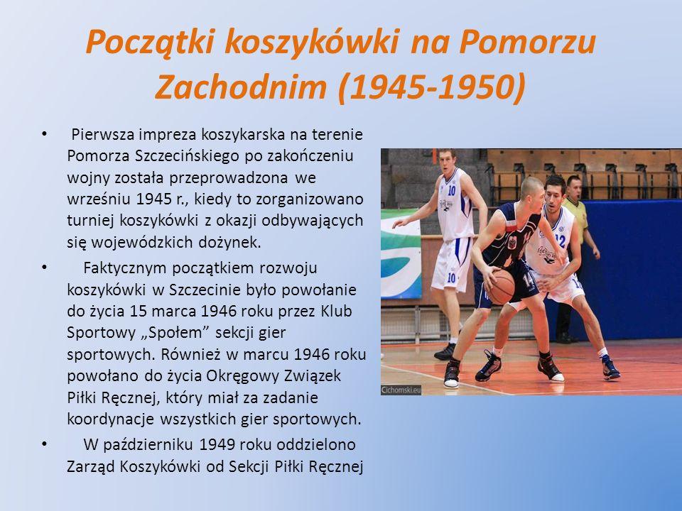Początki koszykówki na Pomorzu Zachodnim (1945-1950) Pierwsza impreza koszykarska na terenie Pomorza Szczecińskiego po zakończeniu wojny została przep