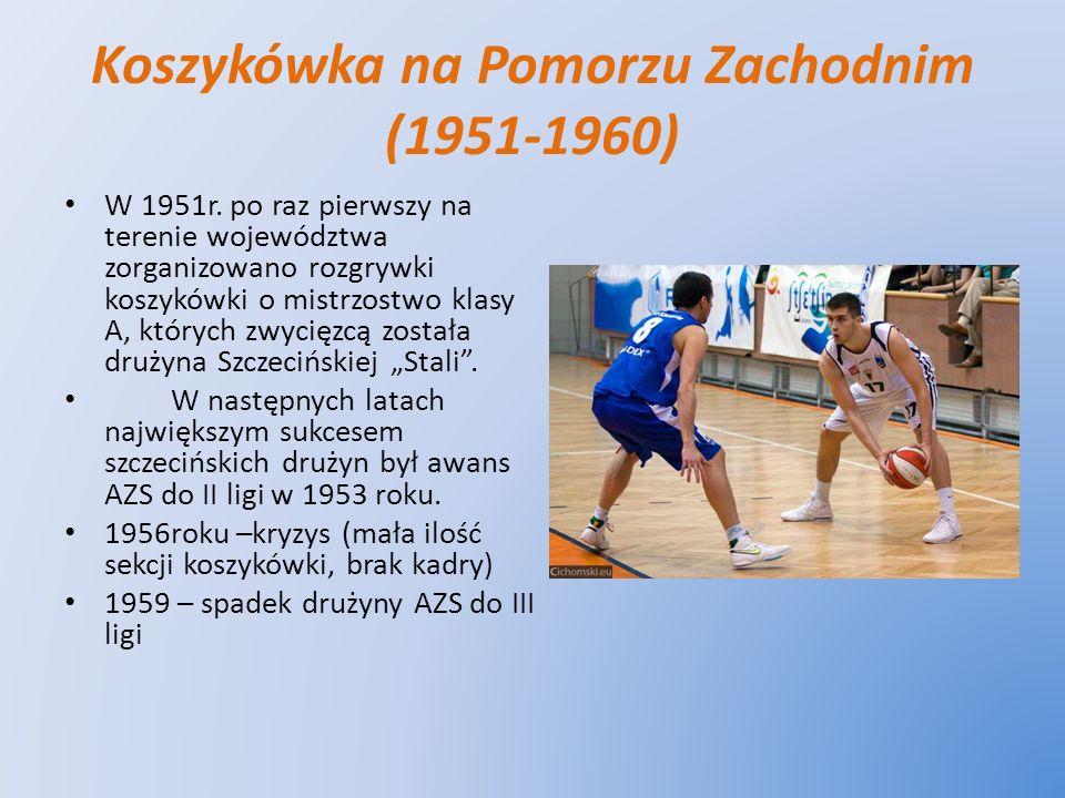 Koszykówka na Pomorzu Zachodnim (1951-1960) W 1951r. po raz pierwszy na terenie województwa zorganizowano rozgrywki koszykówki o mistrzostwo klasy A,