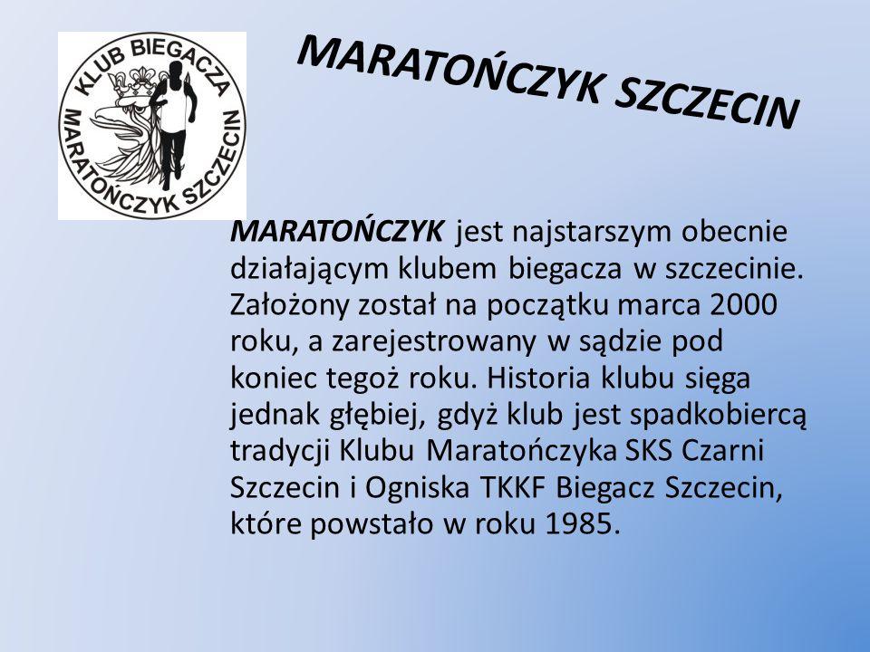MARATOŃCZYK SZCZECIN MARATOŃCZYK jest najstarszym obecnie działającym klubem biegacza w szczecinie. Założony został na początku marca 2000 roku, a zar