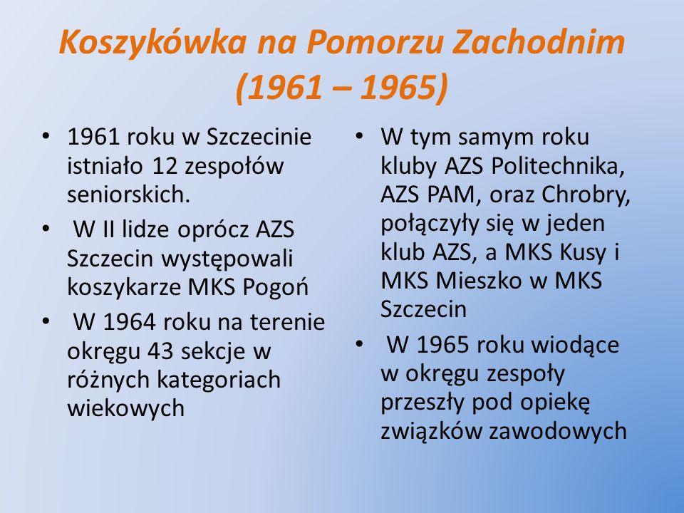 Koszykówka na Pomorzu Zachodnim (1961 – 1965) 1961 roku w Szczecinie istniało 12 zespołów seniorskich. W II lidze oprócz AZS Szczecin występowali kosz