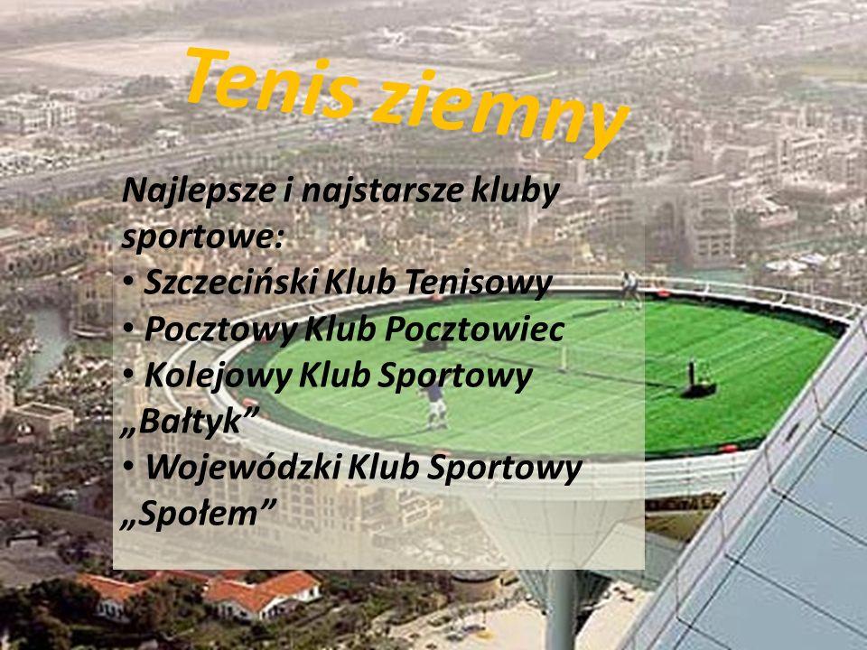 Tenis ziemny Najlepsze i najstarsze kluby sportowe: Szczeciński Klub Tenisowy Pocztowy Klub Pocztowiec Kolejowy Klub Sportowy Bałtyk Wojewódzki Klub S