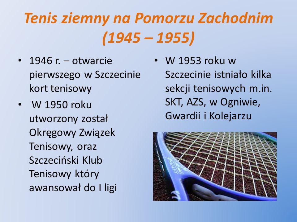 Tenis ziemny na Pomorzu Zachodnim (1945 – 1955) 1946 r. – otwarcie pierwszego w Szczecinie kort tenisowy W 1950 roku utworzony został Okręgowy Związek