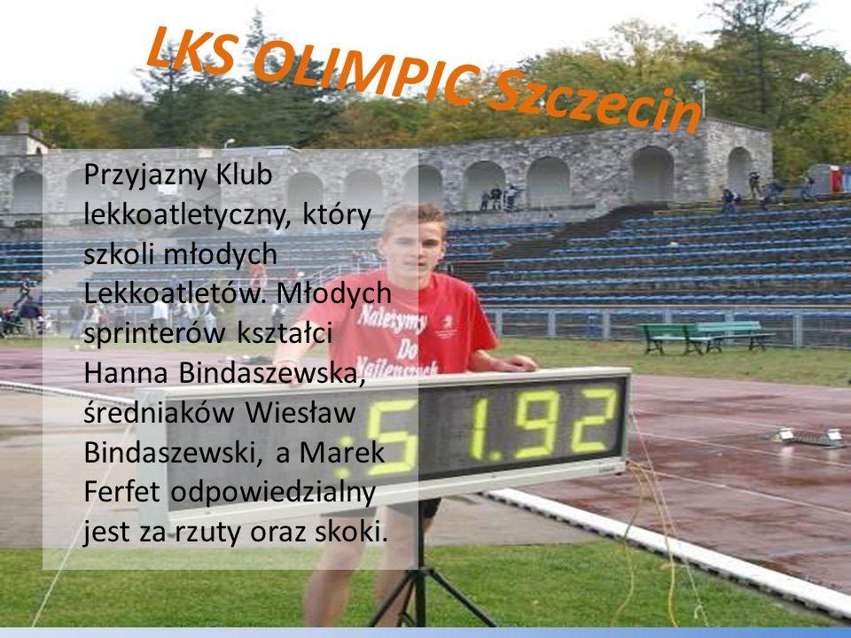 LKS OLIMPIC Szczecin Przyjazny Klub lekkoatletyczny, który szkoli młodych Lekkoatletów. Młodych sprinterów kształci Hanna Bindaszewska, średniaków Wie