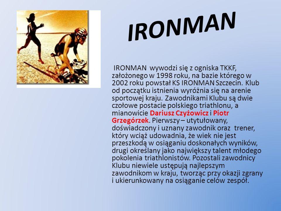 IRONMAN IRONMAN wywodzi się z ogniska TKKF, założonego w 1998 roku, na bazie którego w 2002 roku powstał KS IRONMAN Szczecin. Klub od początku istnien