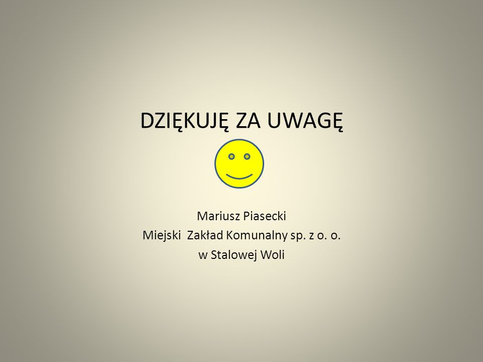 DZIĘKUJĘ ZA UWAGĘ Mariusz Piasecki Miejski Zakład Komunalny sp. z o. o. w Stalowej Woli