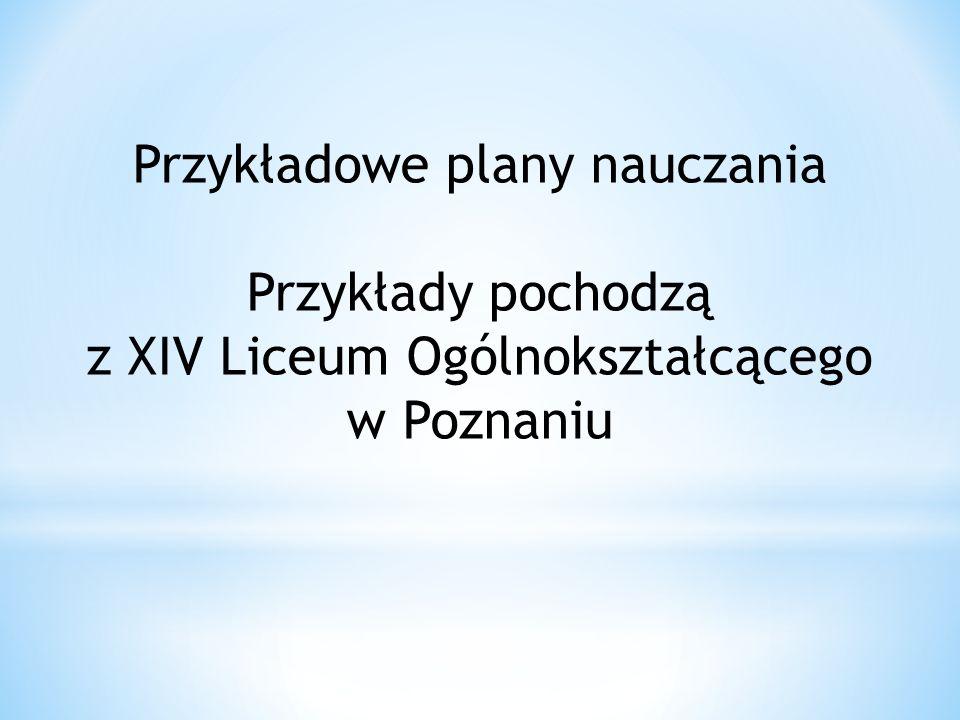 Przykładowe plany nauczania Przykłady pochodzą z XIV Liceum Ogólnokształcącego w Poznaniu