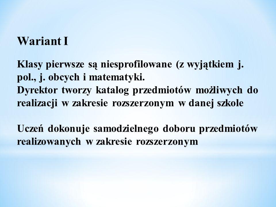 Wariant I Klasy pierwsze są niesprofilowane (z wyjątkiem j. pol., j. obcych i matematyki. Dyrektor tworzy katalog przedmiotów możliwych do realizacji