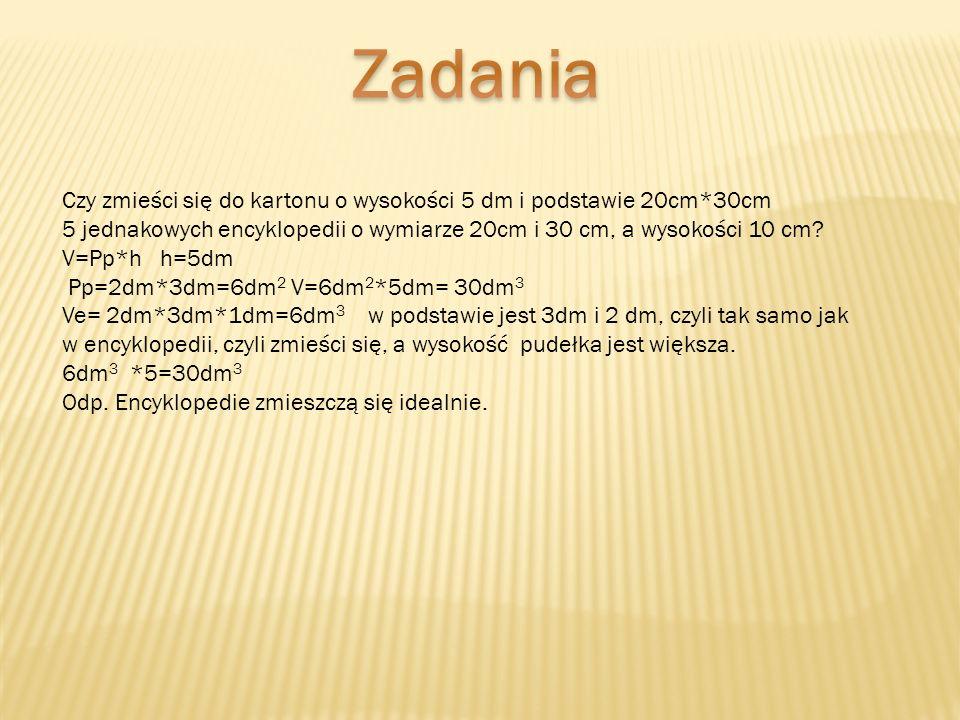 Czy zmieści się do kartonu o wysokości 5 dm i podstawie 20cm*30cm 5 jednakowych encyklopedii o wymiarze 20cm i 30 cm, a wysokości 10 cm? V=Pp*h h=5dm