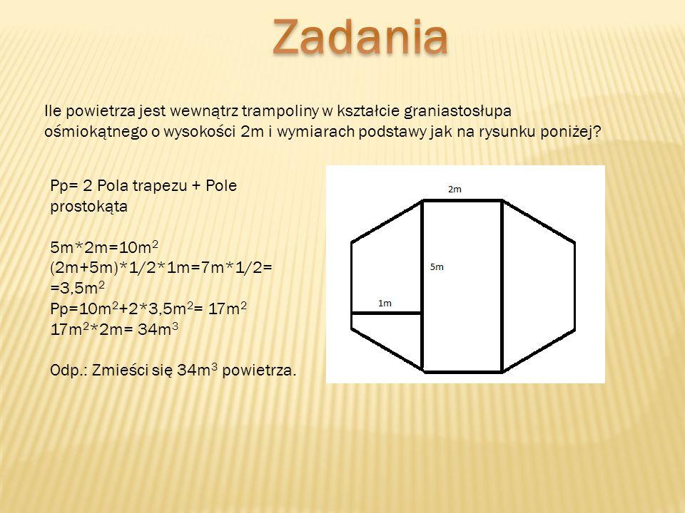 Ile powietrza jest wewnątrz trampoliny w kształcie graniastosłupa ośmiokątnego o wysokości 2m i wymiarach podstawy jak na rysunku poniżej? Pp= 2 Pola