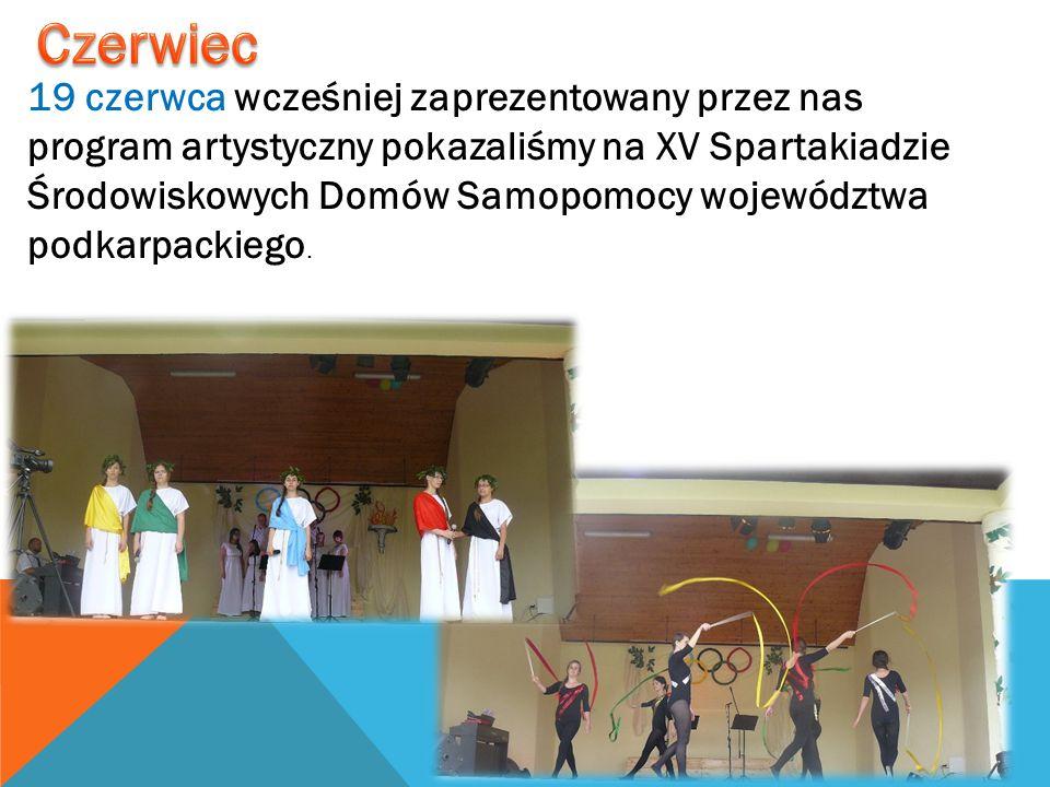 19 czerwca wcześniej zaprezentowany przez nas program artystyczny pokazaliśmy na XV Spartakiadzie Środowiskowych Domów Samopomocy województwa podkarpa