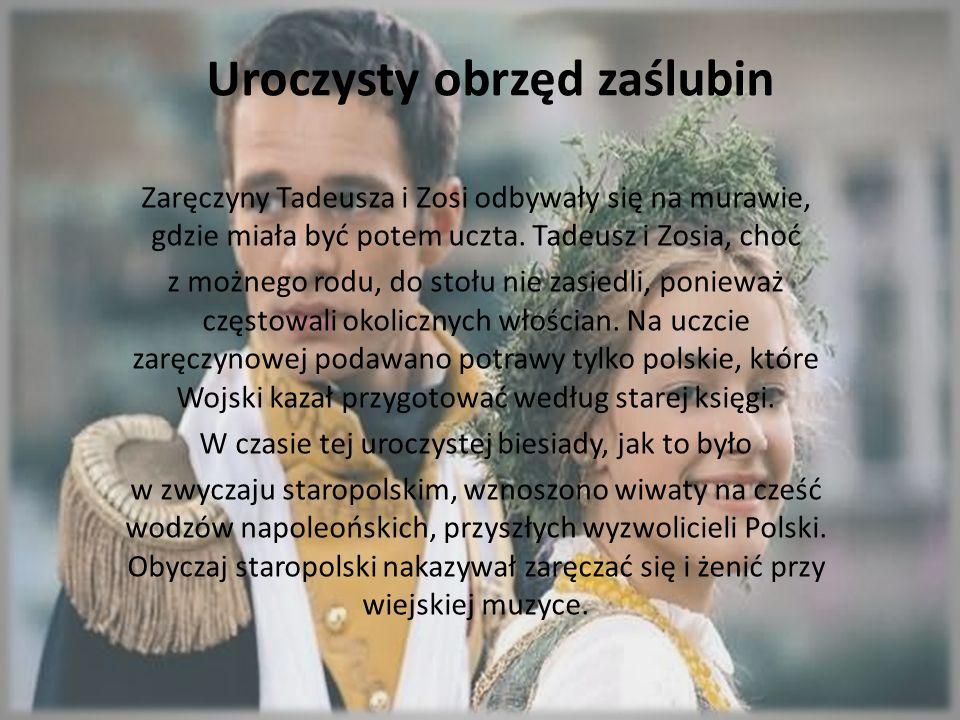Uroczysty obrzęd zaślubin Zaręczyny Tadeusza i Zosi odbywały się na murawie, gdzie miała być potem uczta. Tadeusz i Zosia, choć z możnego rodu, do sto