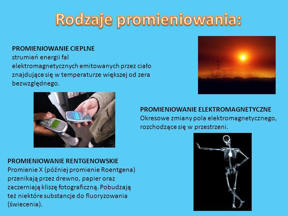 PROMIENIOWANIE CIEPLNE strumień energii fal elektromagnetycznych emitowanych przez ciało znajdujące się w temperaturze większej od zera bezwzględnego.