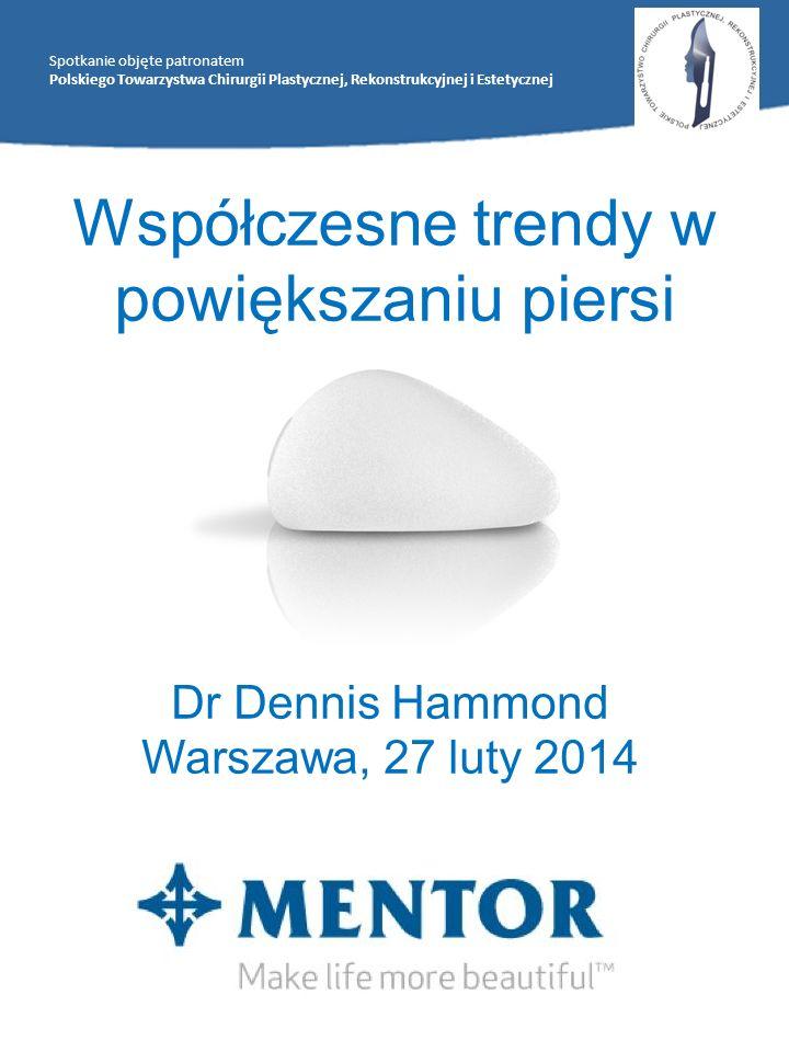 Współczesne trendy w powiększaniu piersi Dr Dennis Hammond Warszawa, 27 luty 2014 Spotkanie objęte patronatem Polskiego Towarzystwa Chirurgii Plastycz