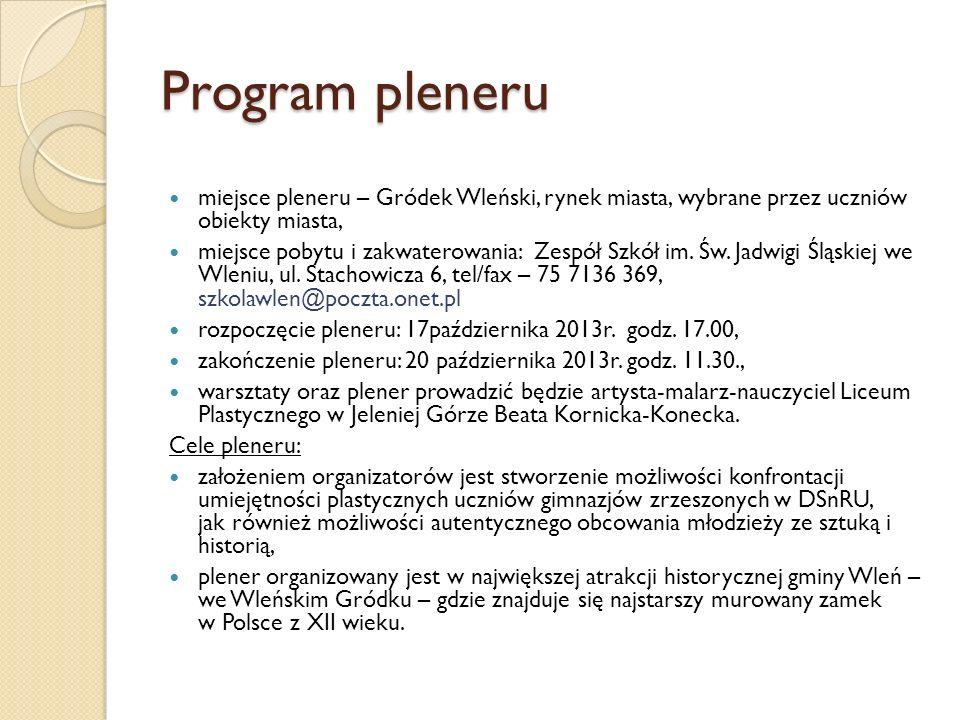 Regulamin pleneru: organizator zapewnia kadrę oraz miejsce do realizacji pleneru, opiekę podczas pobytu pełnić będą opiekunowie grup oraz nauczyciele szkoły we Wleniu, plener odbędzie się w dniach 17- 20 października 2013r.