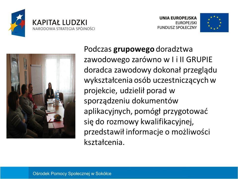 Podczas grupowego doradztwa zawodowego zarówno w I i II GRUPIE doradca zawodowy dokonał przeglądu wykształcenia osób uczestniczących w projekcie, udzi