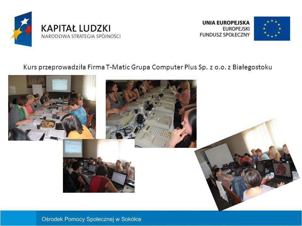 Kurs przeprowadziła Firma T-Matic Grupa Computer Plus Sp. z o.o. z Białegostoku